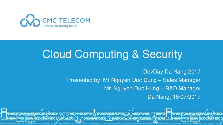 [DevDay 2017] Trends in Cloud Services and security - Speaker: Dung D. Nguyen - Sales Manager at CMC Telecom
