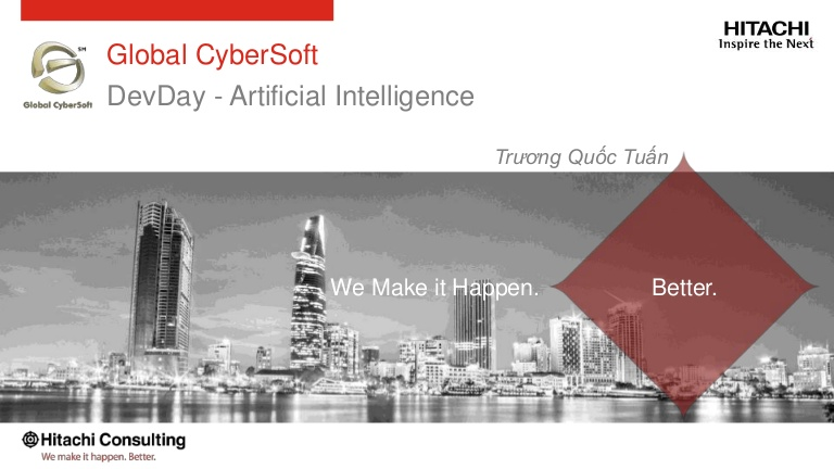 [DevDay 2017] Artificial Intelligence; Benefits and Future - Speaker: Tuan Truong - Project Manager at Global Cybersoft Vietnam
