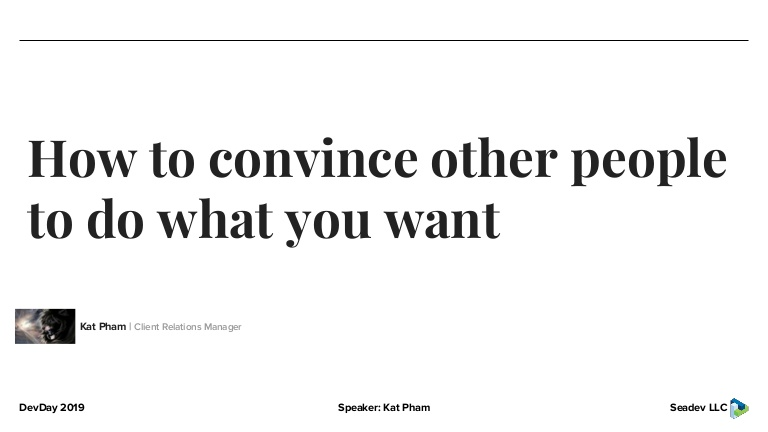 [DevDay2019] How to convince other people to do what you want - By Kat Pham, Client Relations Manager at Seadev LLC
