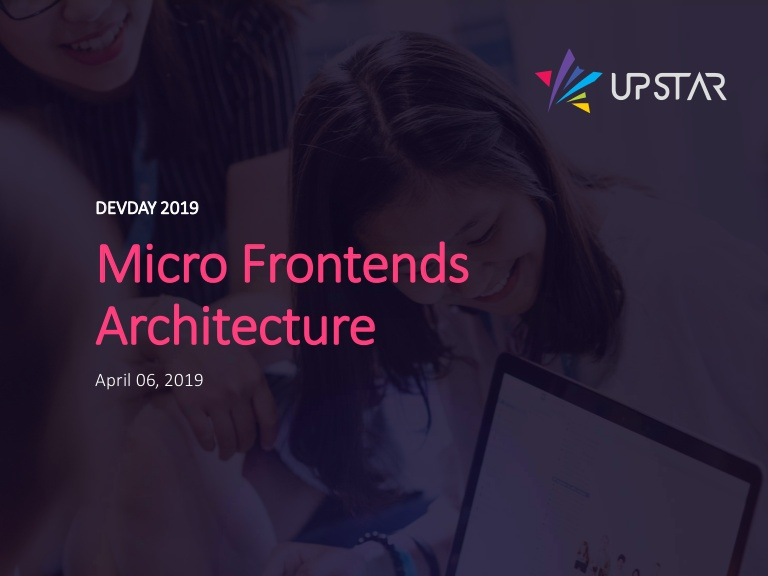 [DevDay2019] Micro Frontends Architecture - By Thang Pham, Senior Software Engineer at Upstar Labs